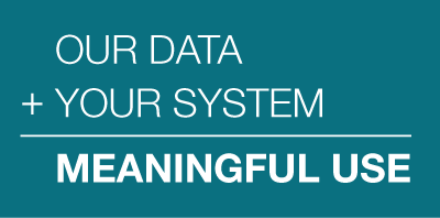 Our Data + Your System = Meaningful Use